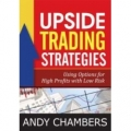 UPSIDE TRADING STRATEGIES Using Options for High Profits